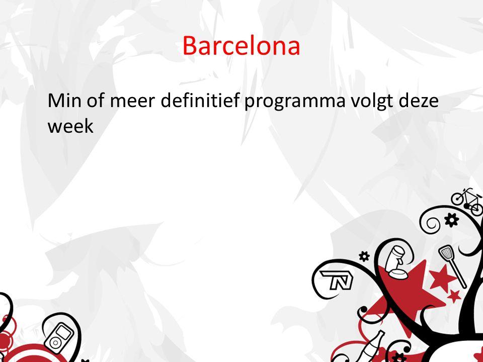 Barcelona Min of meer definitief programma volgt deze week
