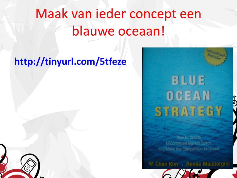 Maak van ieder concept een blauwe oceaan! http://tinyurl.com/5tfeze