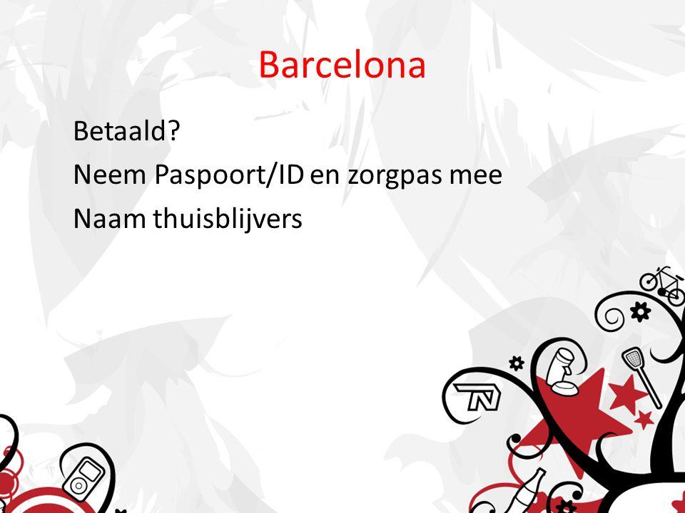 Barcelona Betaald? Neem Paspoort/ID en zorgpas mee Naam thuisblijvers