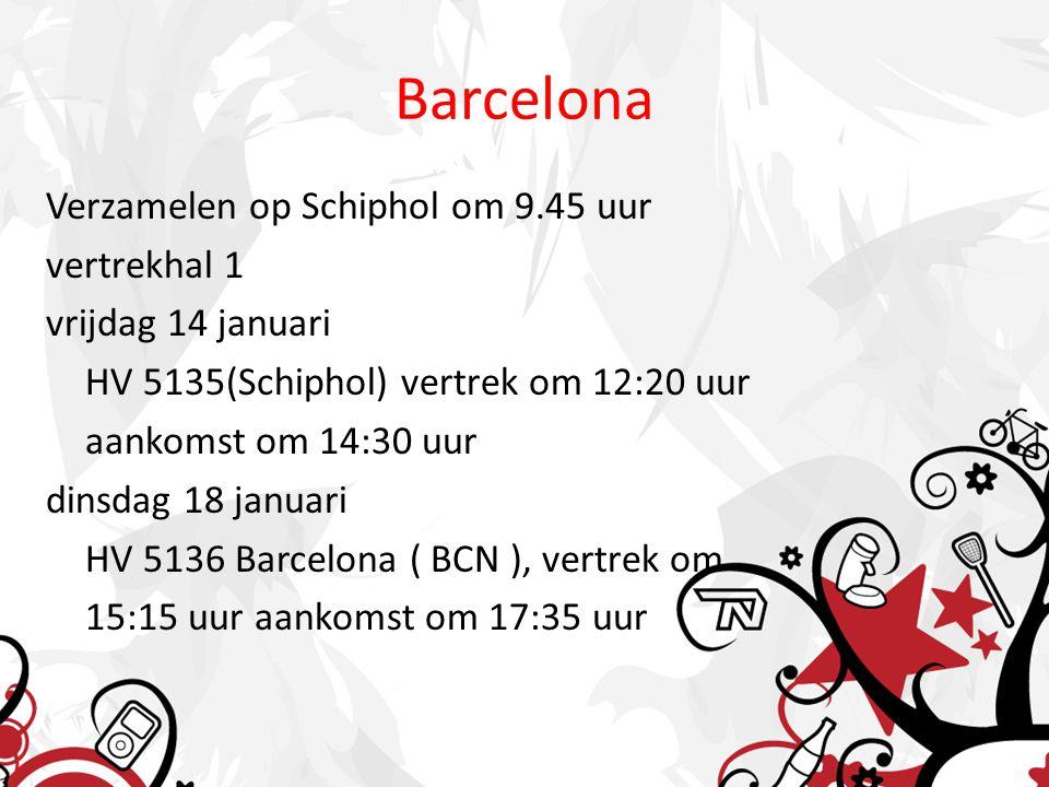 Barcelona Verzamelen op Schiphol om 9.45 uur vertrekhal 1 vrijdag 14 januari HV 5135(Schiphol) vertrek om 12:20 uur aankomst om 14:30 uur dinsdag 18 januari HV 5136 Barcelona ( BCN ), vertrek om 15:15 uur aankomst om 17:35 uur