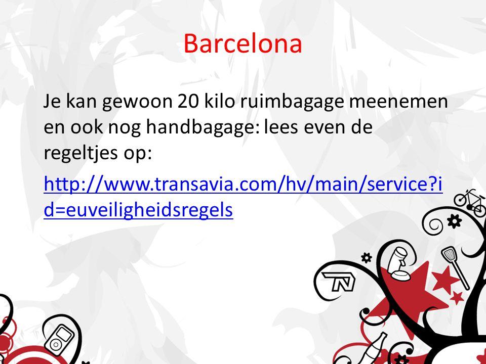 Barcelona Je kan gewoon 20 kilo ruimbagage meenemen en ook nog handbagage: lees even de regeltjes op: http://www.transavia.com/hv/main/service?i d=euveiligheidsregels
