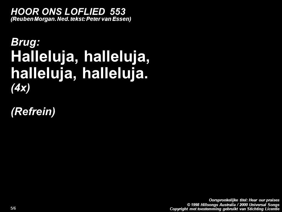 Copyright met toestemming gebruikt van Stichting Licentie Oorspronkelijke titel: Hear our praises © 1998 Hillsongs Australia / 2000 Universal Songs 6/6 HOOR ONS LOFLIED 553 (Reuben Morgan.