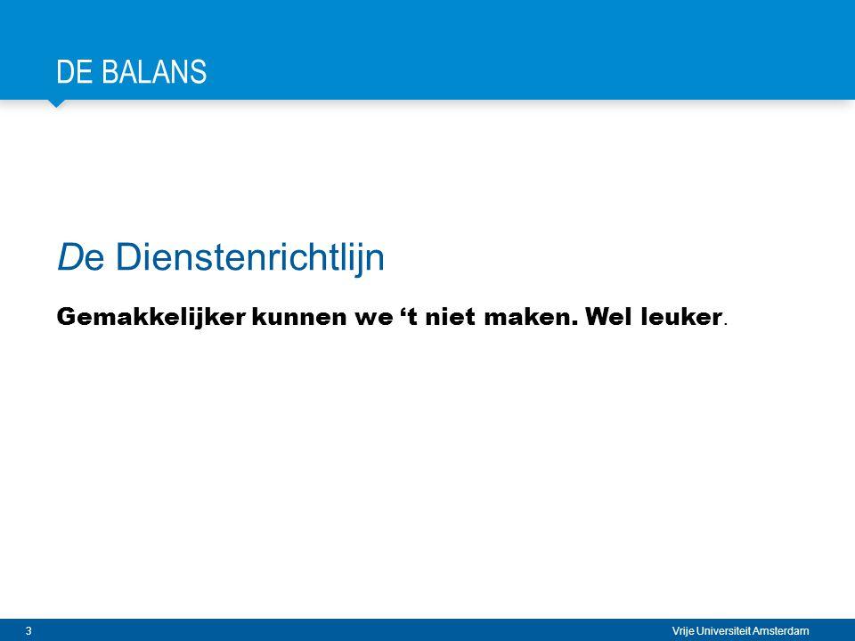 3 Vrije Universiteit Amsterdam DE BALANS De Dienstenrichtlijn Gemakkelijker kunnen we 't niet maken.