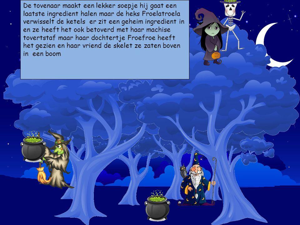 De tovenaar maakt een lekker soepje hij gaat een laatste ingredient halen maar de heks Froelatroela verwisselt de ketels er zit een geheim ingredient in en ze heeft het ook betoverd met haar machise tovertstaf maar haar dochtertje Froefroe heeft het gezien en haar vriend de skelet ze zaten boven in een boom Kies je personages en sleep ze op de prent.