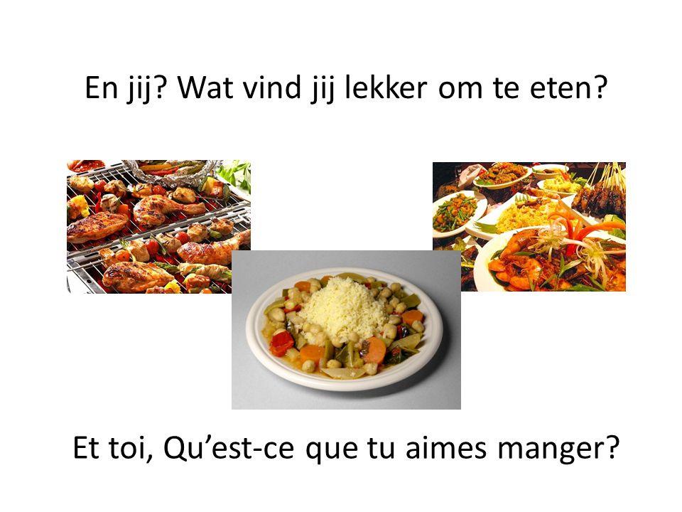 Ik vind alles lekker = moi, j'aime tout Maar ik hou het meest van = Mais ce que j'aime le plus, ce sont Buitenlands eten = les plats étrangers (internationaux)