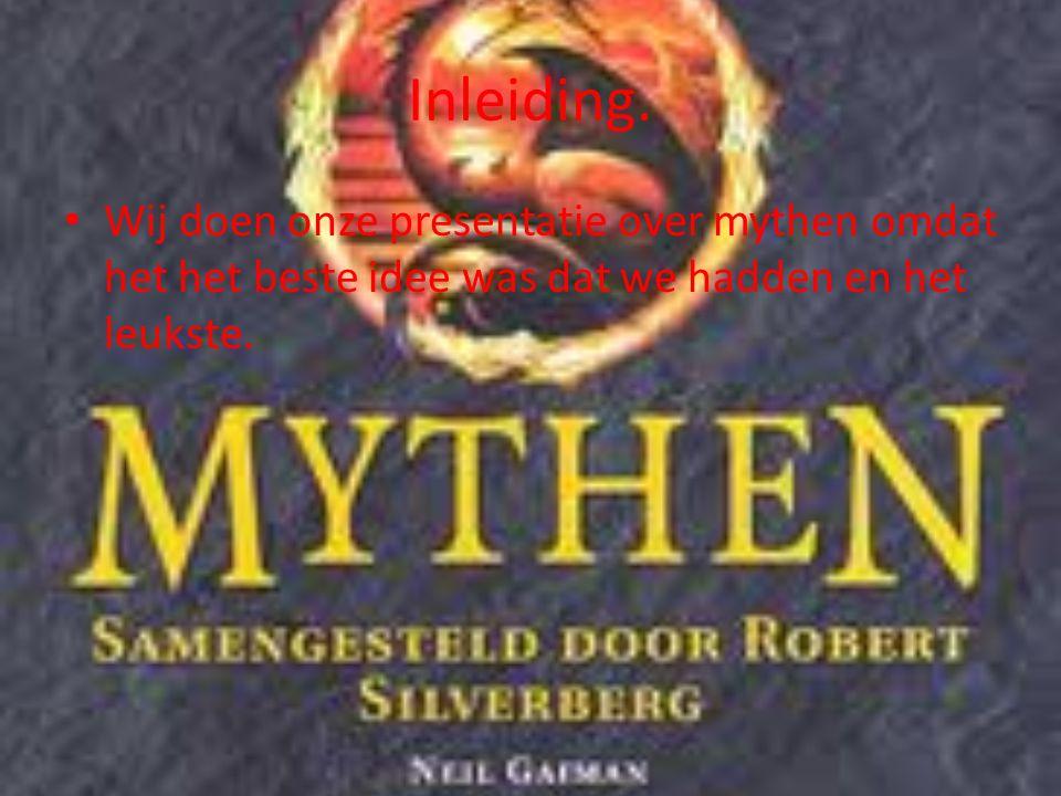 Inleiding. Wij doen onze presentatie over mythen omdat het het beste idee was dat we hadden en het leukste.