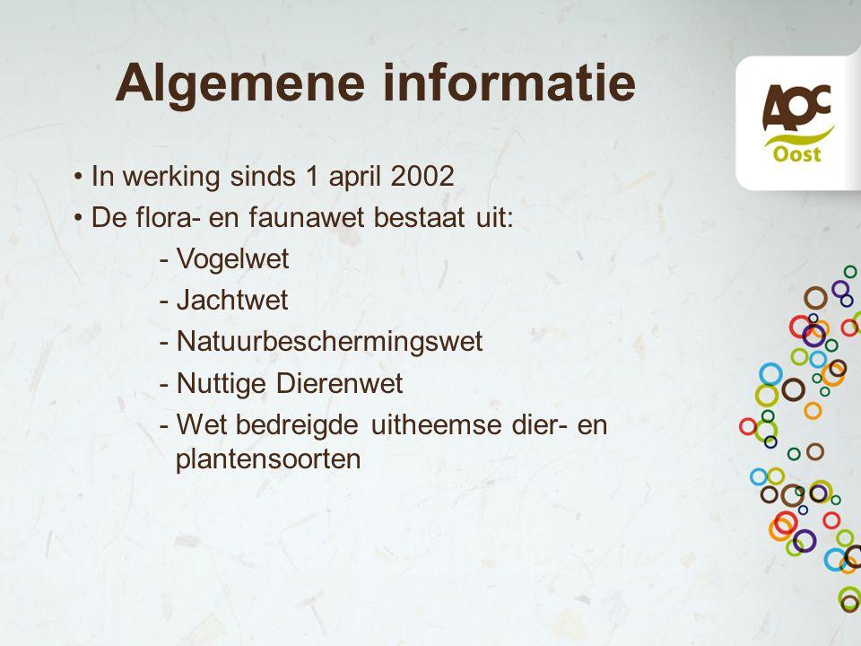 Algemene informatie In werking sinds 1 april 2002 De flora- en faunawet bestaat uit: - Vogelwet - Jachtwet - Natuurbeschermingswet - Nuttige Dierenwet