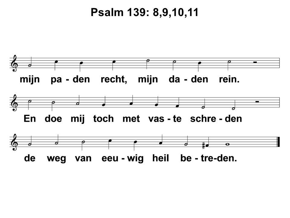  Votum en zegengroet  Ps.139: 8, 9, 10, 11  Lezen van de wet  Gz.