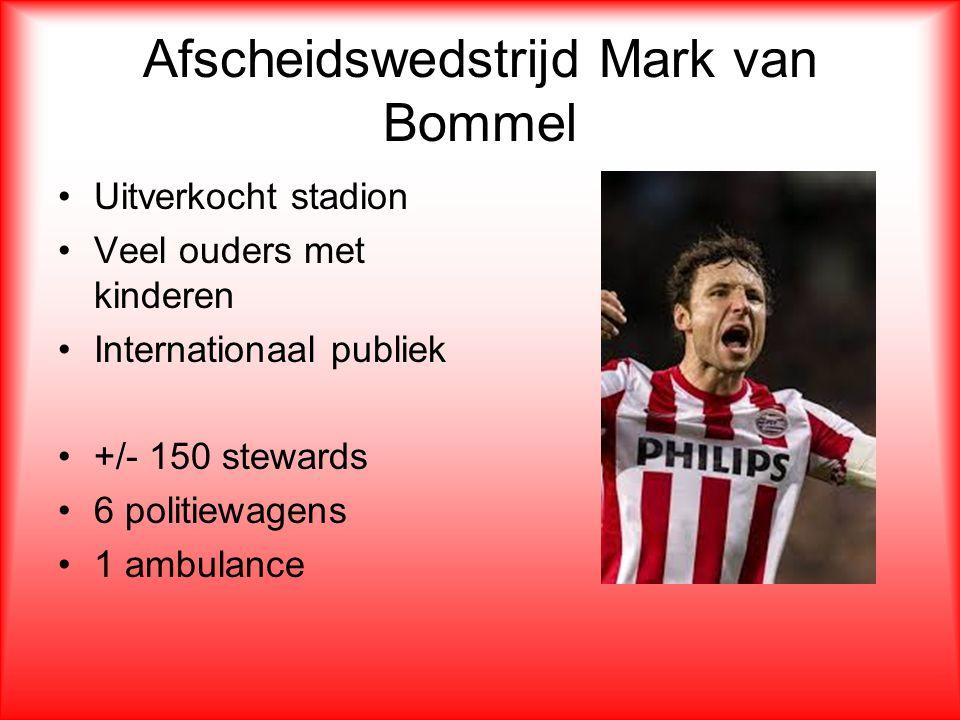 Afscheidswedstrijd Mark van Bommel Uitverkocht stadion Veel ouders met kinderen Internationaal publiek +/- 150 stewards 6 politiewagens 1 ambulance