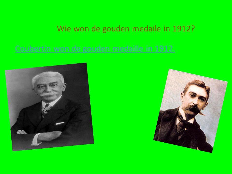 Wie won de gouden medaile in 1912? Coubertin won de gouden medaille in 1912.