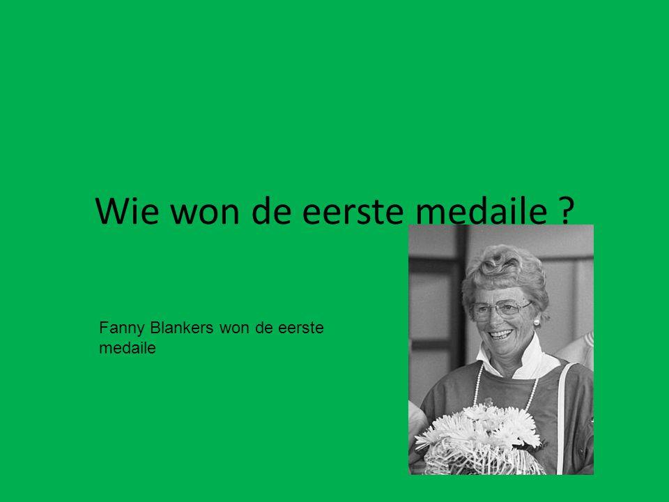 Wie won de eerste medaile ? Fanny Blankers won de eerste medaile