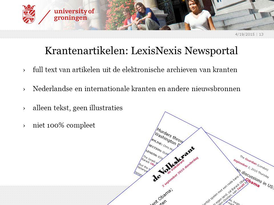 4/19/2015 | 13 Krantenartikelen: LexisNexis Newsportal ›full text van artikelen uit de elektronische archieven van kranten ›Nederlandse en internationale kranten en andere nieuwsbronnen ›alleen tekst, geen illustraties ›niet 100% compleet