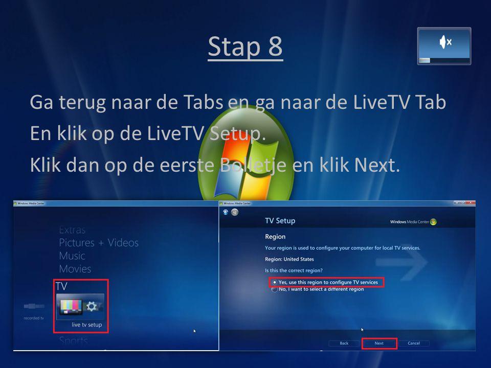Stap 8 Ga terug naar de Tabs en ga naar de LiveTV Tab En klik op de LiveTV Setup. Klik dan op de eerste Bolletje en klik Next.