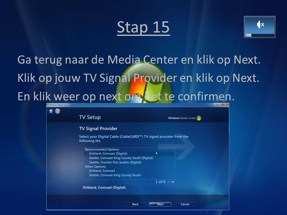 Stap 15 Ga terug naar de Media Center en klik op Next. Klik op jouw TV Signal Provider en klik op Next. En klik weer op next om het te confirmen.