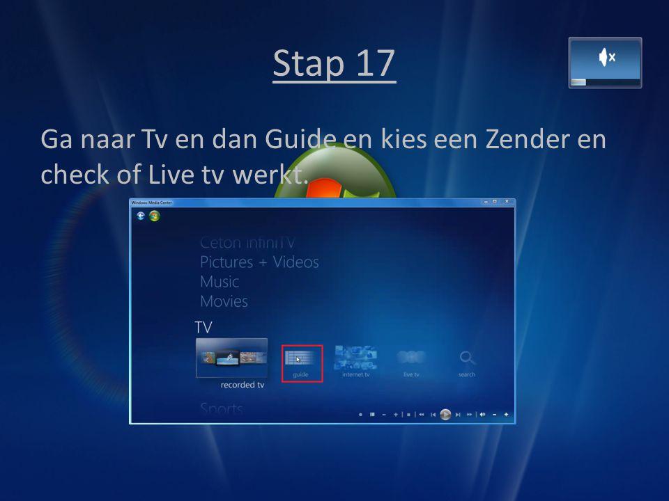 Stap 17 Ga naar Tv en dan Guide en kies een Zender en check of Live tv werkt.