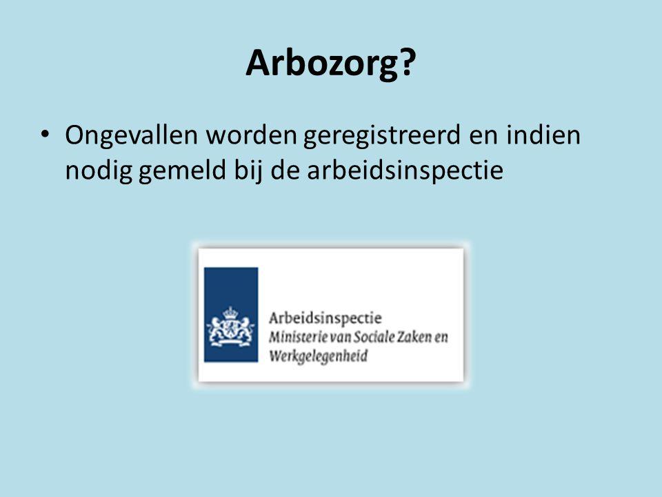 Ongevallen worden geregistreerd en indien nodig gemeld bij de arbeidsinspectie Arbozorg