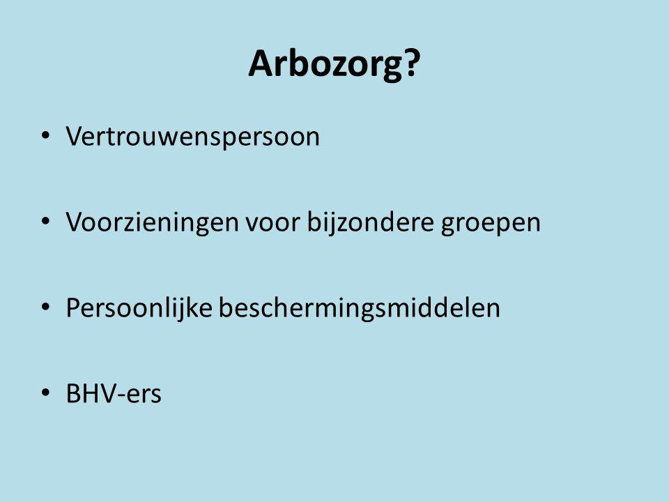 Vertrouwenspersoon Voorzieningen voor bijzondere groepen Persoonlijke beschermingsmiddelen BHV-ers Arbozorg