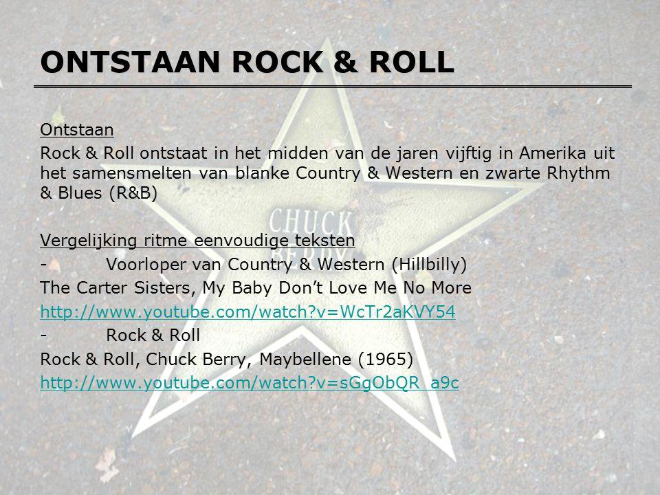ONTSTAAN ROCK & ROLL Ontstaan Rock & Roll ontstaat in het midden van de jaren vijftig in Amerika uit het samensmelten van blanke Country & Western en