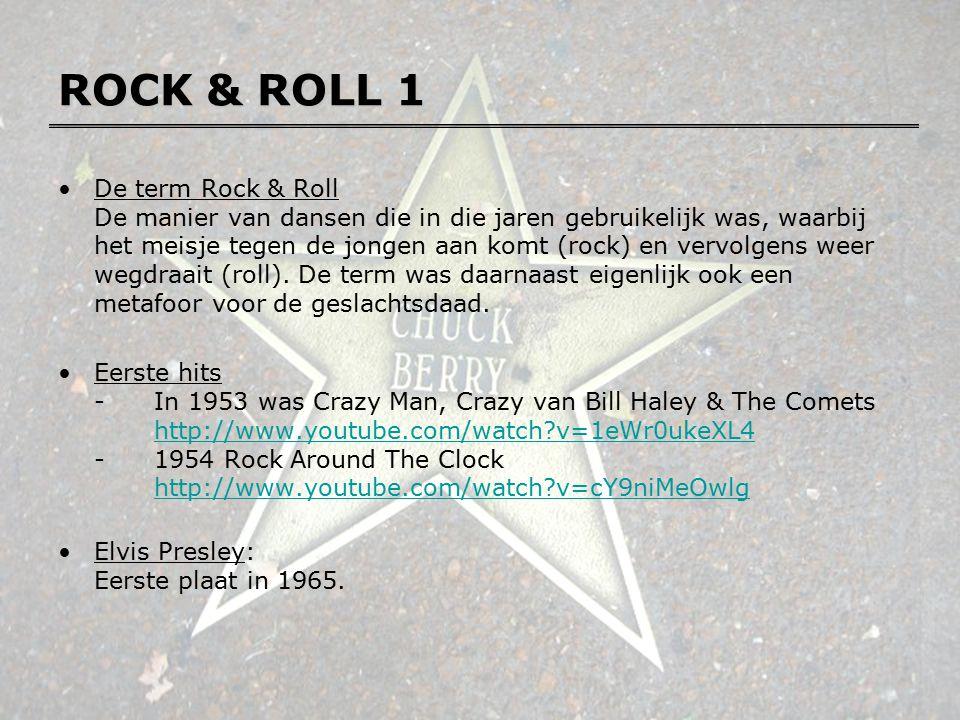ROCK & ROLL 1 De term Rock & Roll De manier van dansen die in die jaren gebruikelijk was, waarbij het meisje tegen de jongen aan komt (rock) en vervol