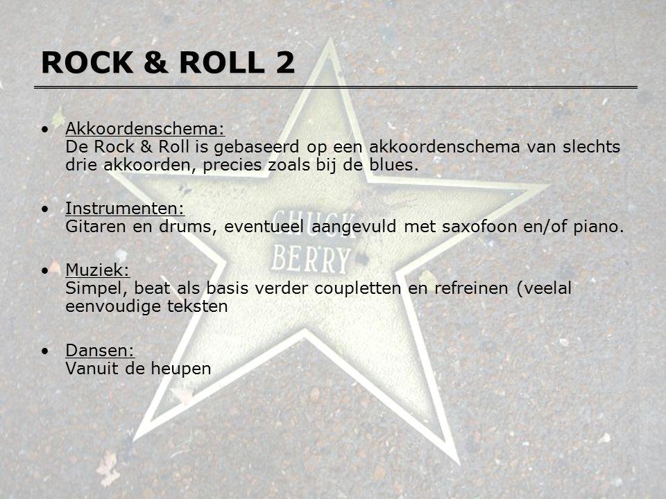 ROCK & ROLL 2 Akkoordenschema: De Rock & Roll is gebaseerd op een akkoordenschema van slechts drie akkoorden, precies zoals bij de blues. Instrumenten