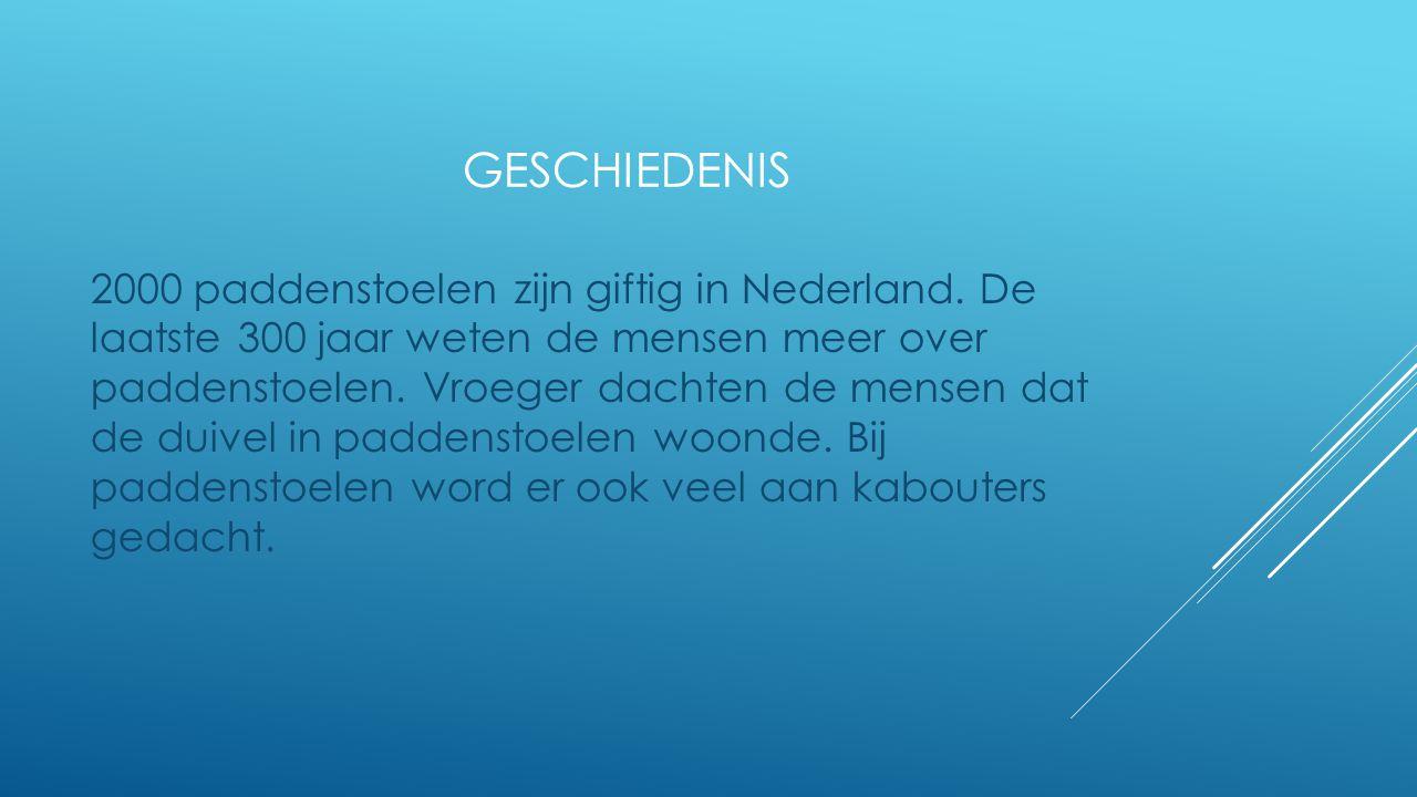 GESCHIEDENIS 2000 paddenstoelen zijn giftig in Nederland.