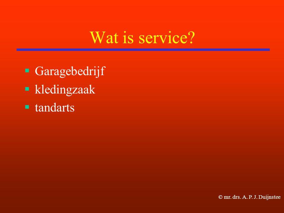 Wat is service?  Garagebedrijf  kledingzaak  tandarts © mr. drs. A. P. J. Duijnstee