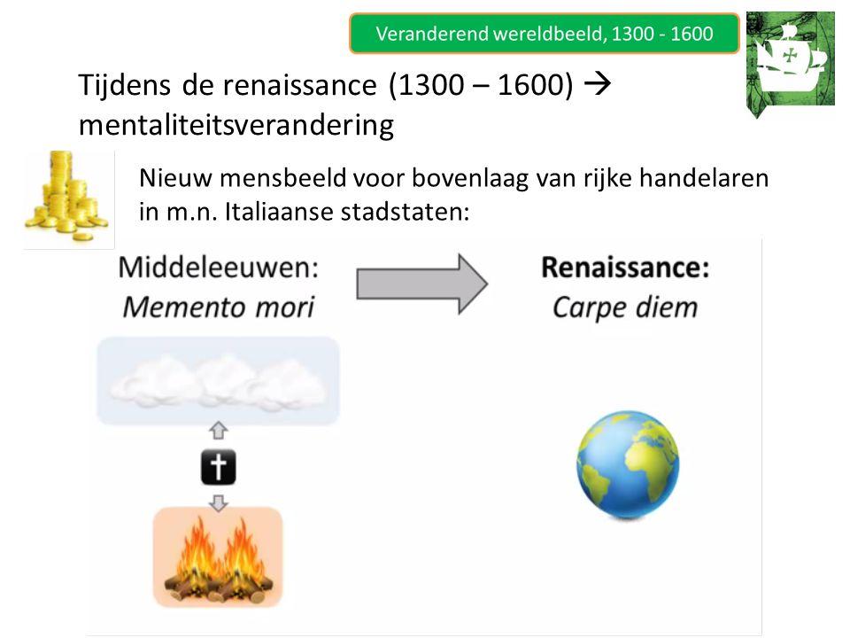 Nieuw mensbeeld voor bovenlaag van rijke handelaren in m.n. Italiaanse stadstaten: Tijdens de renaissance (1300 – 1600)  mentaliteitsverandering