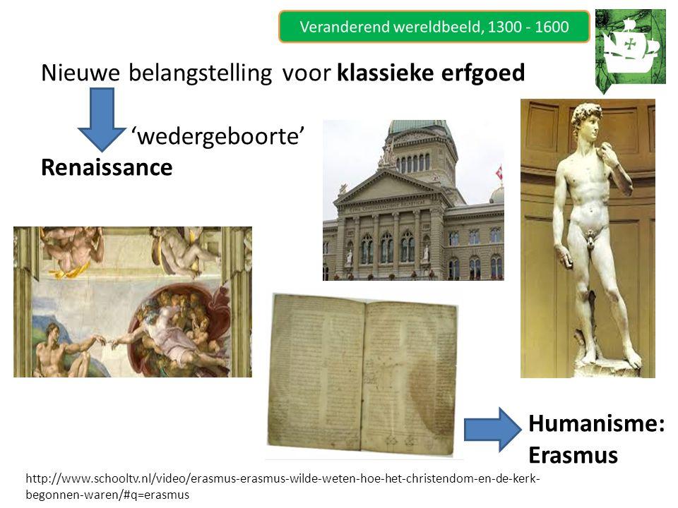 Nieuwe belangstelling voor klassieke erfgoed 'wedergeboorte' Renaissance Humanisme: Erasmus http://www.schooltv.nl/video/erasmus-erasmus-wilde-weten-h