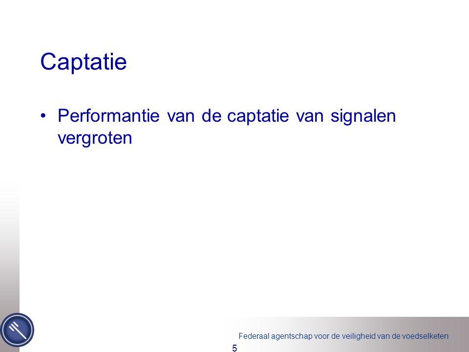 Federaal agentschap voor de veiligheid van de voedselketen 5 Captatie Performantie van de captatie van signalen vergroten