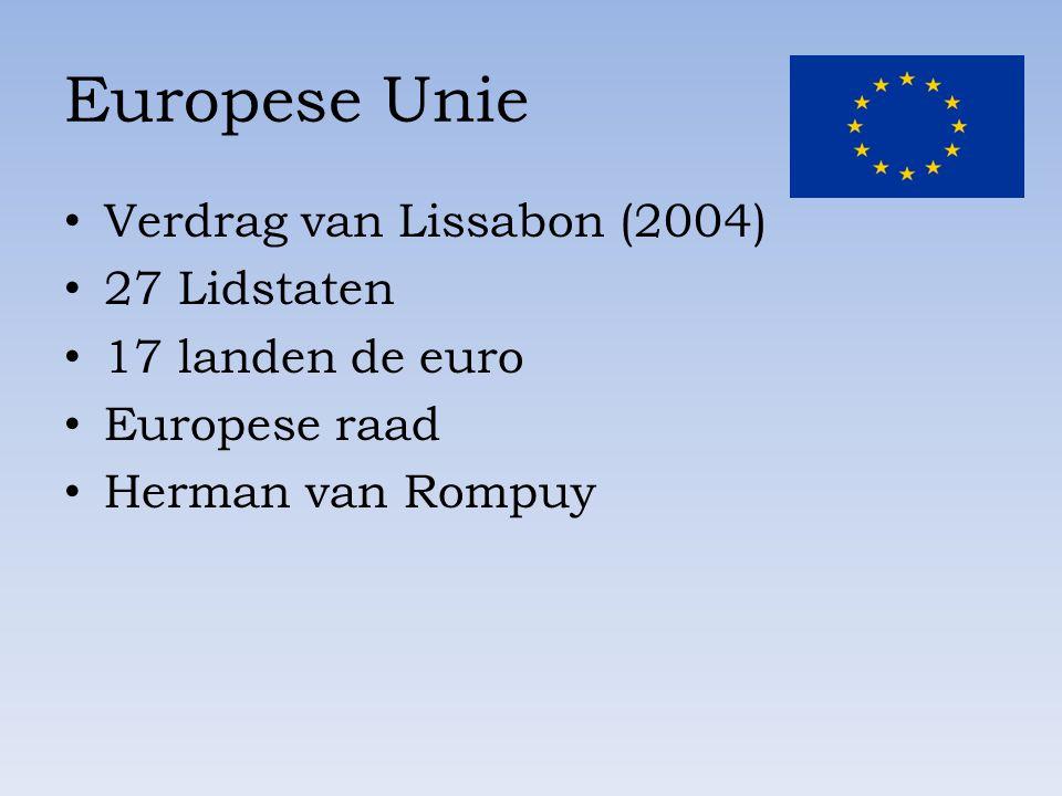 Europese Unie Verdrag van Lissabon (2004) 27 Lidstaten 17 landen de euro Europese raad Herman van Rompuy