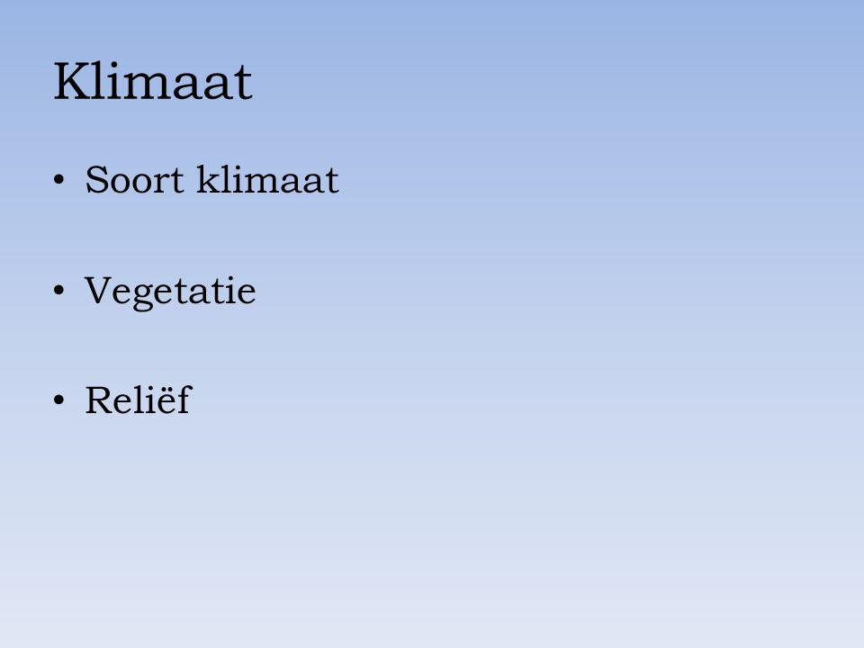 Klimaat Soort klimaat Vegetatie Reliëf