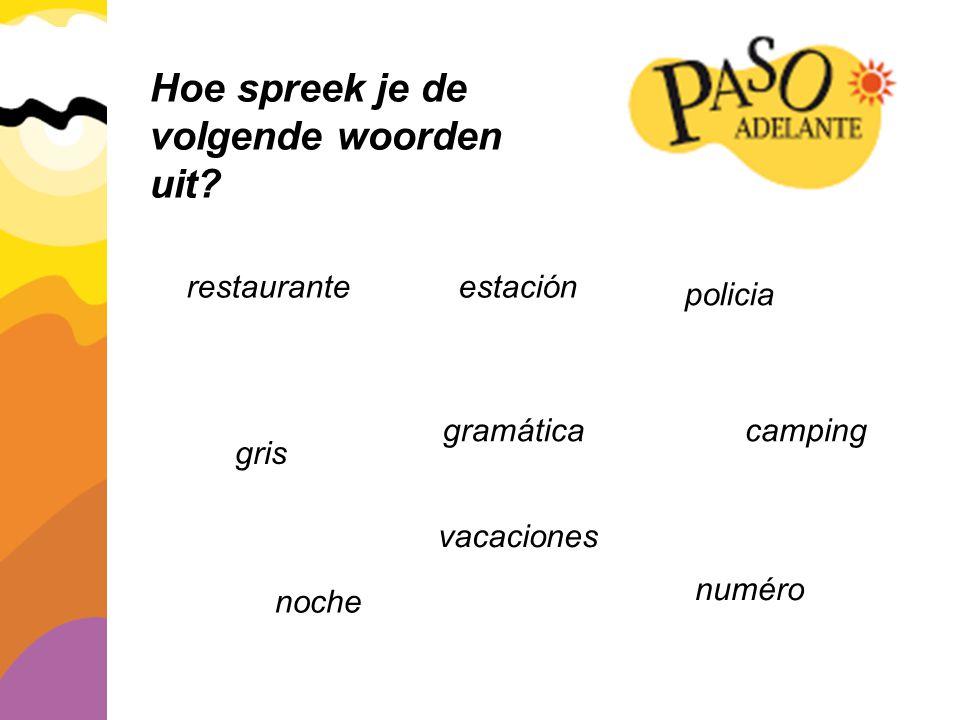 Hoe spreek je de volgende woorden uit? restaurante gris vacaciones estación camping policia gramática noche numéro
