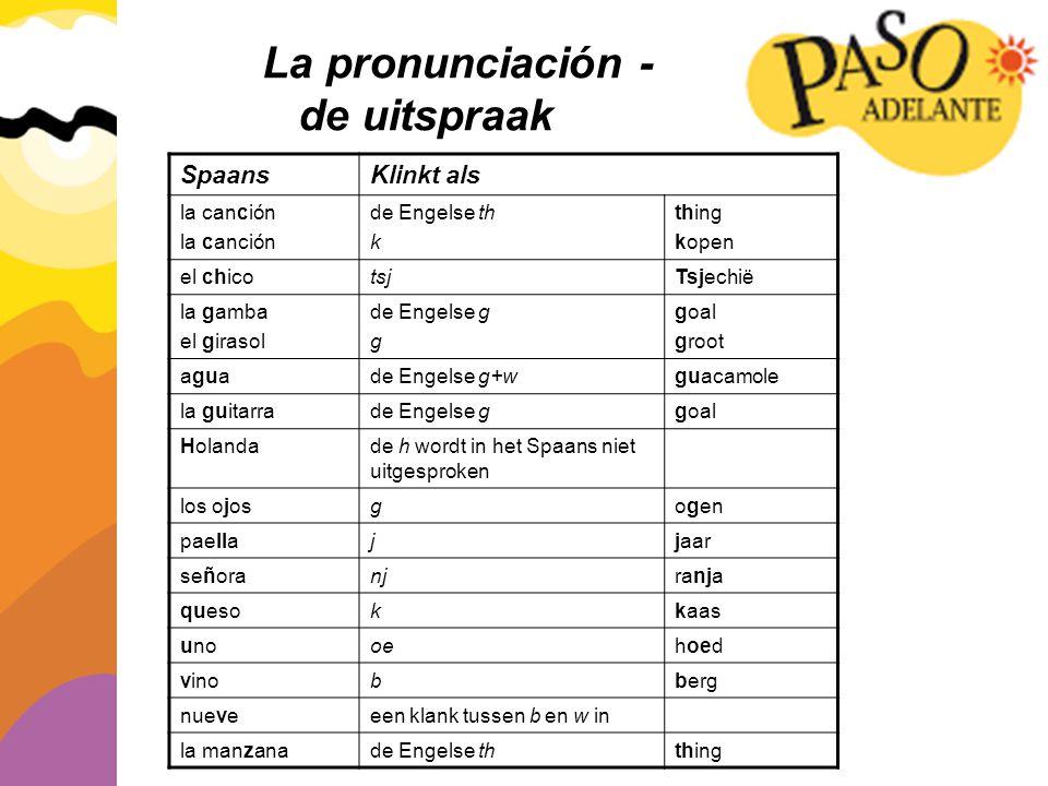 La pronunciación - de uitspraak SpaansKlinkt als la canción de Engelse th k thing kopen el chicotsjTsjechië la gamba el girasol de Engelse g g goal gr
