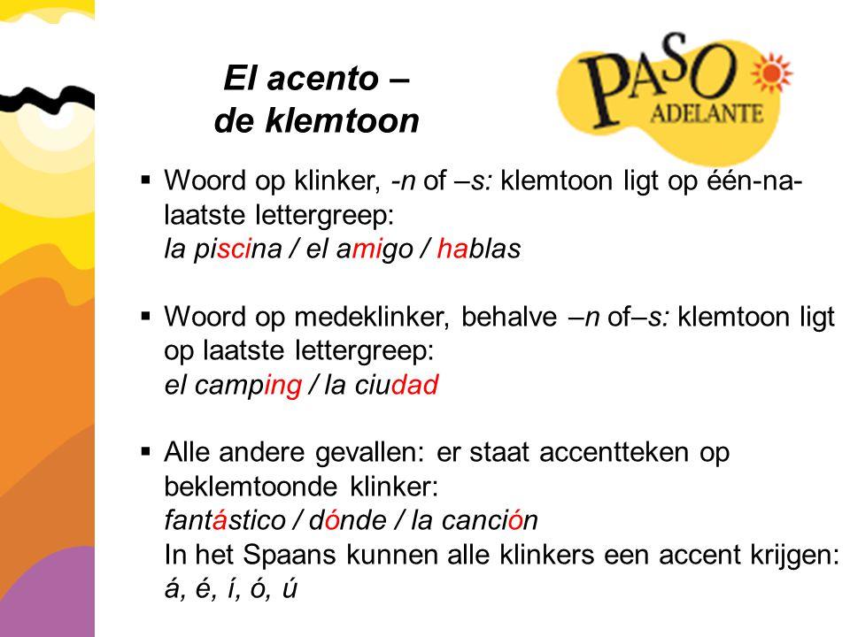 El acento – de klemtoon  Woord op klinker, -n of –s: klemtoon ligt op één-na- laatste lettergreep: la piscina / el amigo / hablas  Woord op medeklin