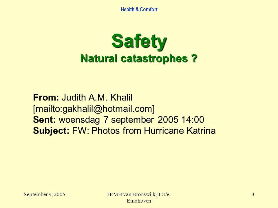 Health & Comfort September 9, 2005JEMH van Bronswijk, TU/e, Eindhoven 3 From: Judith A.M.