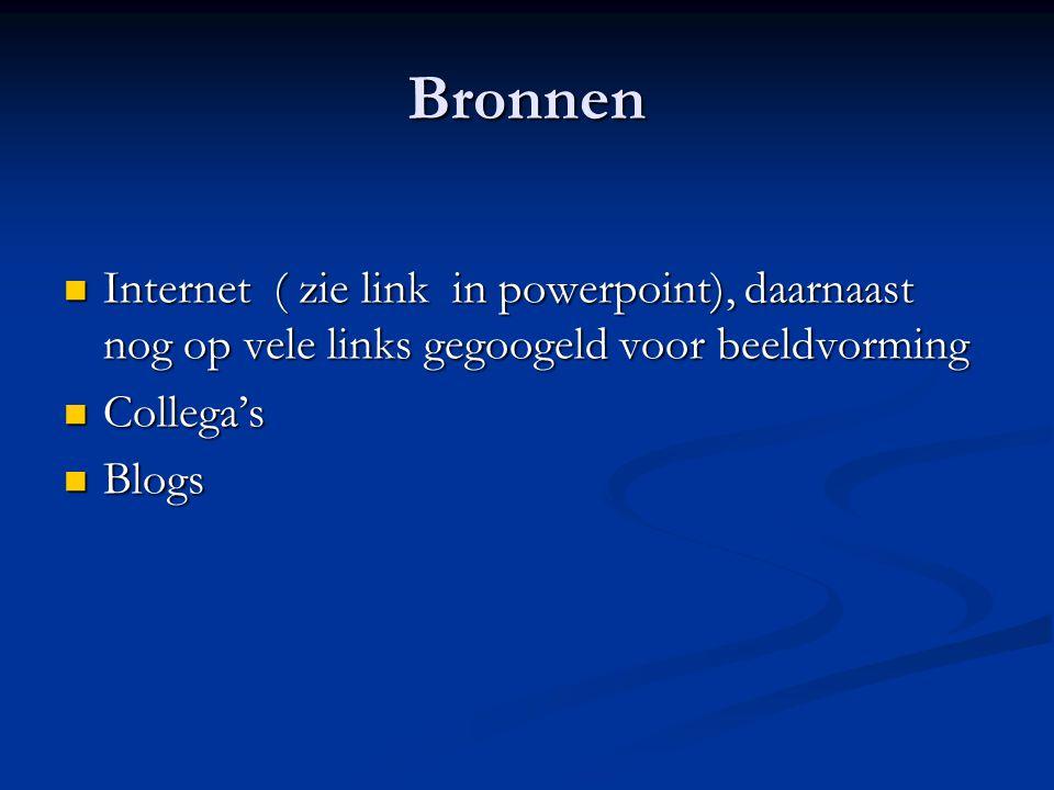 Bronnen Internet ( zie link in powerpoint), daarnaast nog op vele links gegoogeld voor beeldvorming Internet ( zie link in powerpoint), daarnaast nog