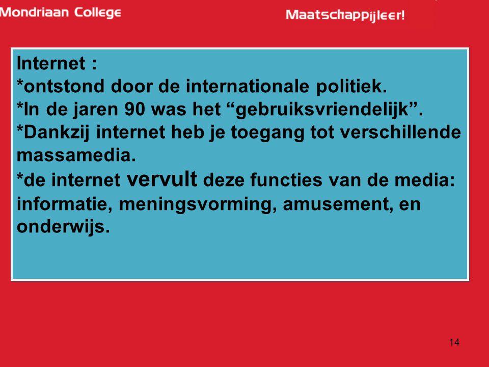 """14 Internet : *ontstond door de internationale politiek. *In de jaren 90 was het """"gebruiksvriendelijk"""". *Dankzij internet heb je toegang tot verschill"""