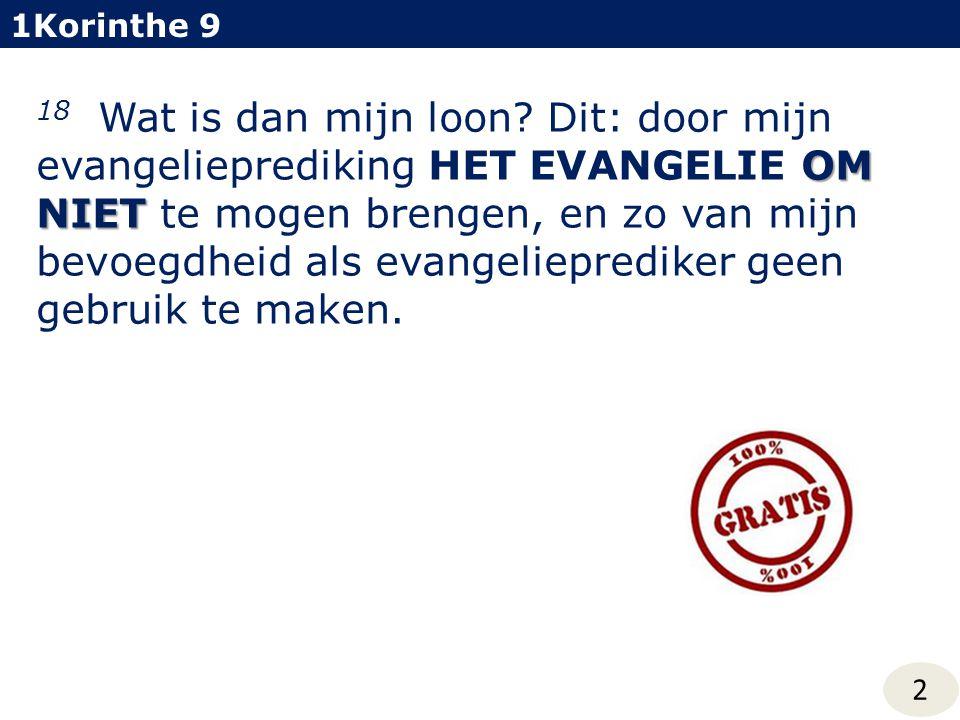19 Want hoewel ik vrij sta tegenover allen, heb ik mij allen dienstbaar gemaakt, om er zoveel mogelijk te winnen; 1Korinthe 9 nl.