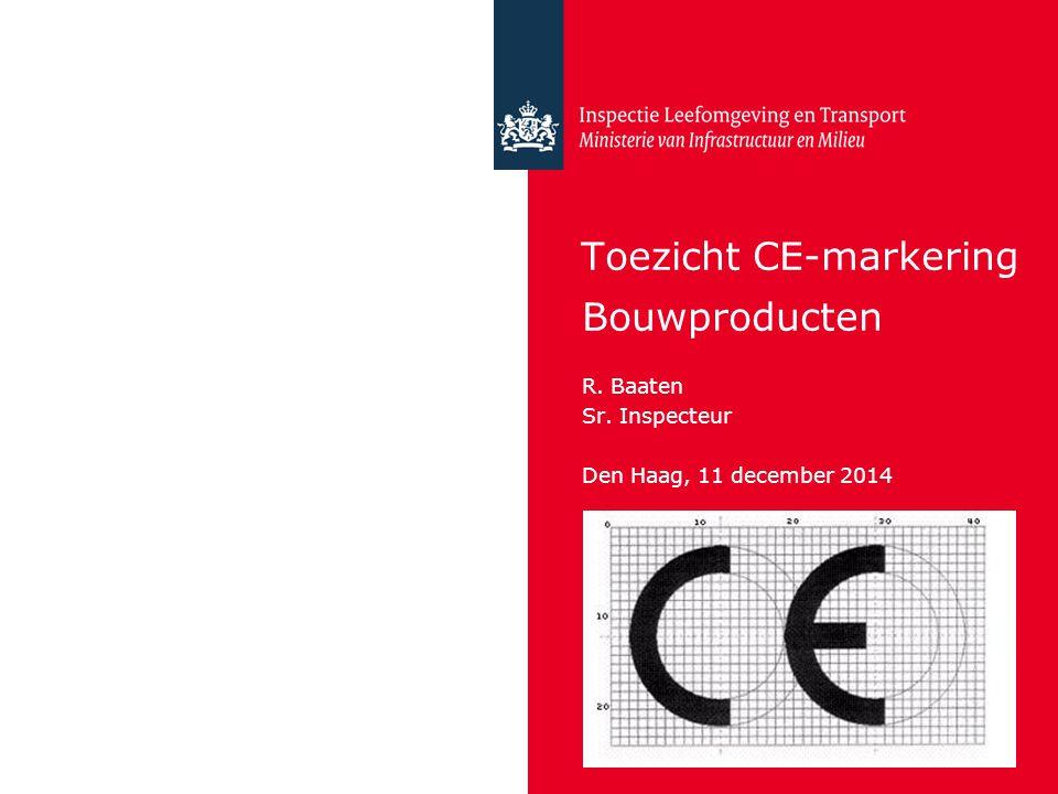 Toezicht CE-markering Bouwproducten R. Baaten Sr. Inspecteur Den Haag, 11 december 2014