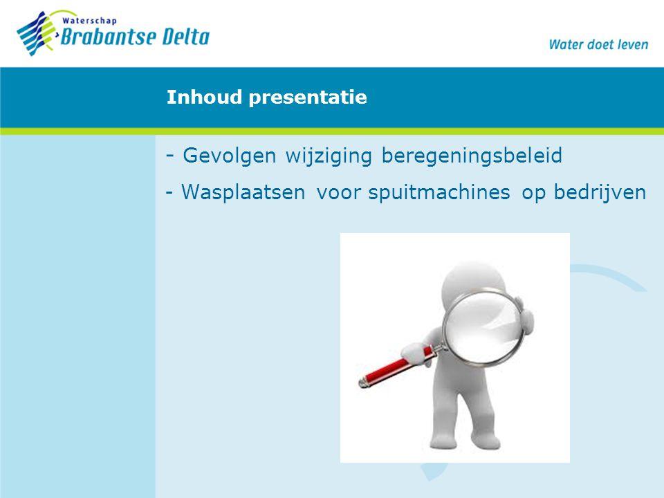 Inhoud presentatie - Gevolgen wijziging beregeningsbeleid - Wasplaatsen voor spuitmachines op bedrijven