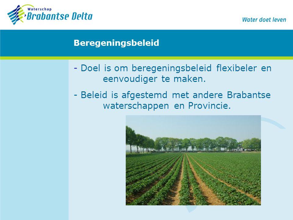 Beregeningsbeleid - Doel is om beregeningsbeleid flexibeler en eenvoudiger te maken. - Beleid is afgestemd met andere Brabantse waterschappen en Provi