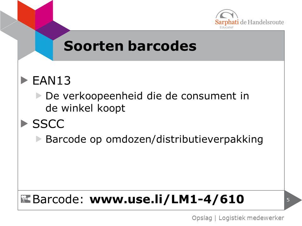 EAN13 De verkoopeenheid die de consument in de winkel koopt SSCC Barcode op omdozen/distributieverpakking 5 Opslag | Logistiek medewerker Soorten barcodes Barcode: www.use.li/LM1-4/610
