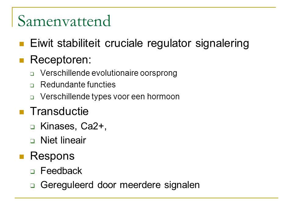 Samenvattend Eiwit stabiliteit cruciale regulator signalering Receptoren:  Verschillende evolutionaire oorsprong  Redundante functies  Verschillend