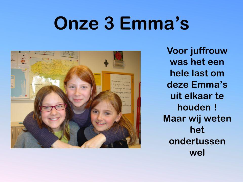 Onze klas, we zitten nu al drie jaar samen We hebben onze 3 Emma's Onze 5 jongens En onze babbelkousen We maken al 3 jaar heeeeel veeeeel lol samen.