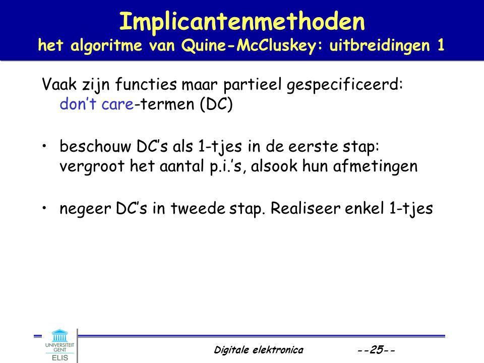 Digitale elektronica --25-- Implicantenmethoden het algoritme van Quine-McCluskey: uitbreidingen 1 Vaak zijn functies maar partieel gespecificeerd: do