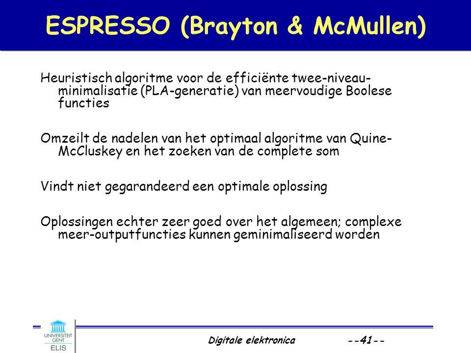 Digitale elektronica --41-- ESPRESSO (Brayton & McMullen) Heuristisch algoritme voor de efficiënte twee-niveau- minimalisatie (PLA-generatie) van meer