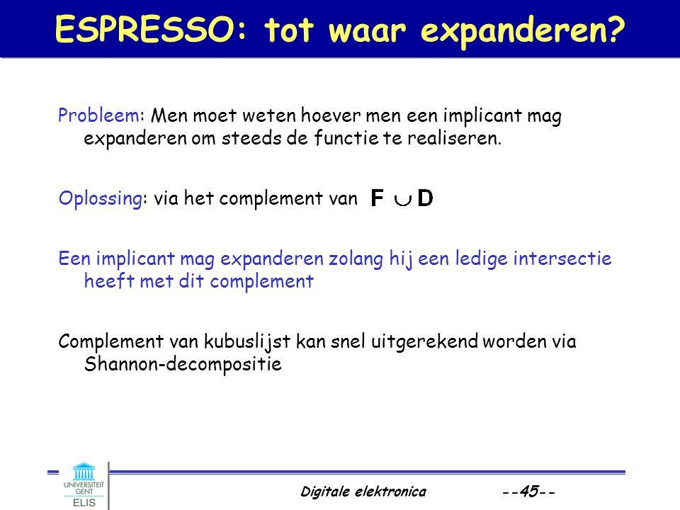 Digitale elektronica --45-- ESPRESSO: tot waar expanderen? Probleem: Men moet weten hoever men een implicant mag expanderen om steeds de functie te re