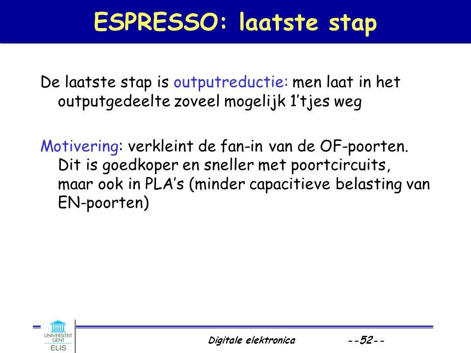 Digitale elektronica --52-- ESPRESSO: laatste stap De laatste stap is outputreductie: men laat in het outputgedeelte zoveel mogelijk 1'tjes weg Motive