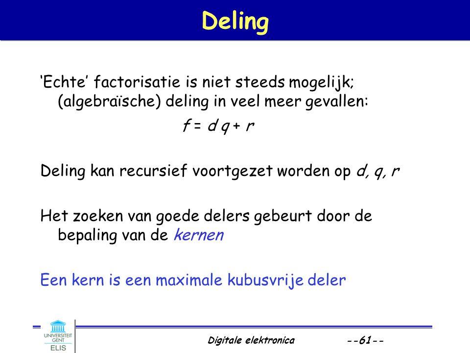 Digitale elektronica --61-- Deling 'Echte' factorisatie is niet steeds mogelijk; (algebraïsche) deling in veel meer gevallen: f = d q + r Deling kan r