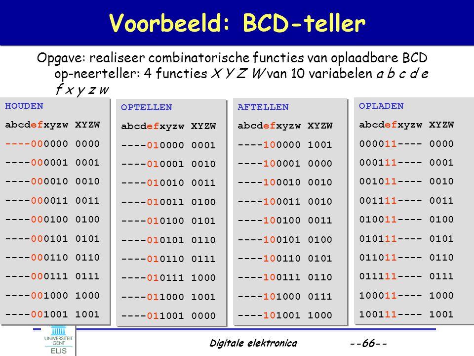 Digitale elektronica --66-- Voorbeeld: BCD-teller Opgave: realiseer combinatorische functies van oplaadbare BCD op-neerteller: 4 functies X Y Z W van